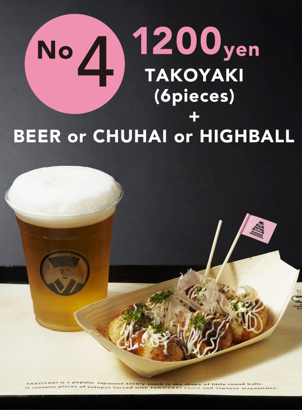 No4 TAKOYAKI(6pieces) + BEER or CHUHAI or FIGHBALL 1200yen