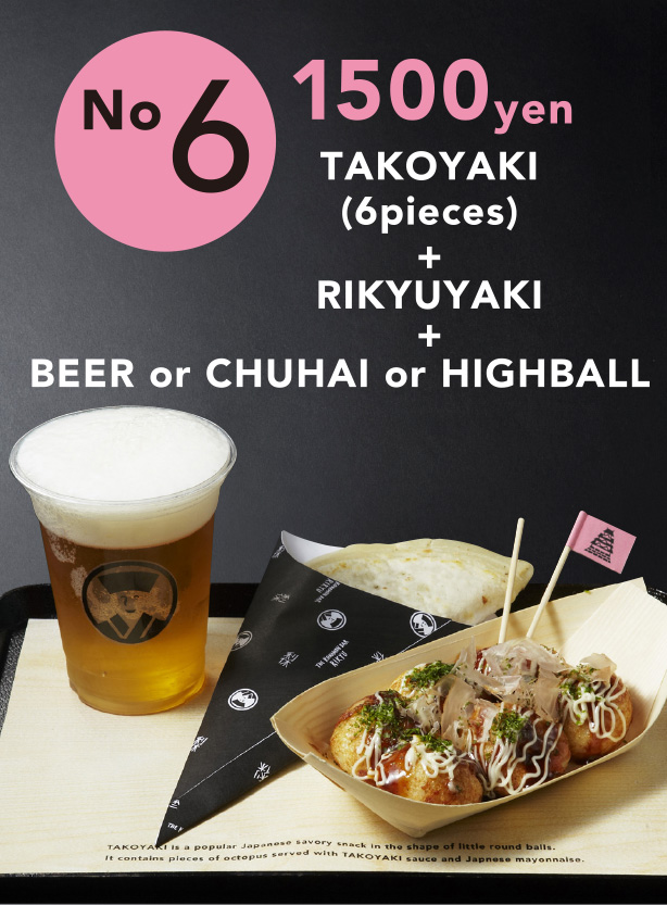 No6 TAKOYAKI(6pieces) + RIKYUYAKI + BEER or CHUHAI or FIGHBALL 1500yen